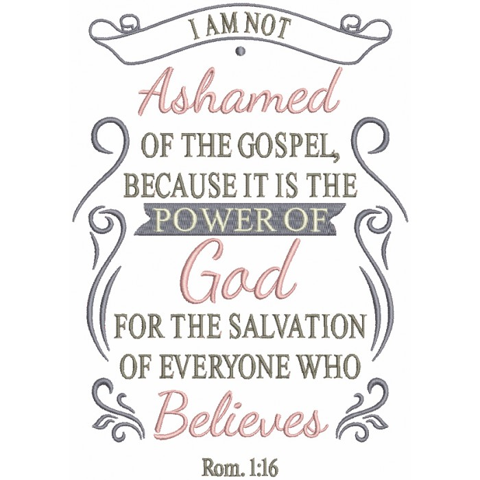 I Am Not Ashamed Of The Gospel Becuase It Is The Power Of God For  The Salvation Of Everyone Who Believes Rom 1-16 Bible Verse Religious Filled Machine Embroidery Design Digitized Pattern
