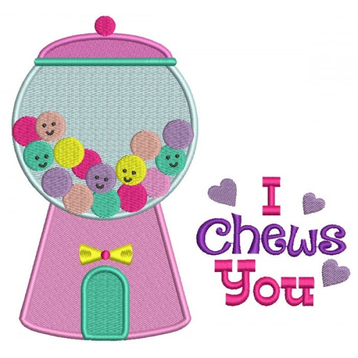 I Chews You Candy Machine Filled Machine Embroidery Design Digitized Pattern
