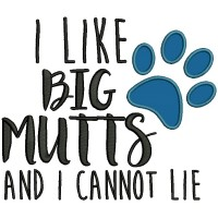 I Like Big Mutts And I Cannot Lie Love Dogs Applique Machine Embroidery Design Digitized Pattern