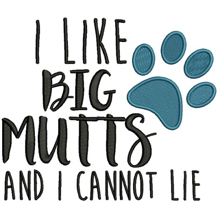 I Like Big Mutts And I Cannot Lie Love Dogs Filled Machine Embroidery Design Digitized Pattern