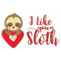 I Like You A Sloth Applique Machine Embroidery Design Digitized Pattern