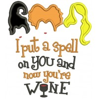 I Put A Spell On You And Now You're Wine Applique Machine Embroidery Design Digitized Pattern
