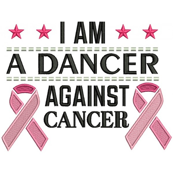 I am a Dancer Against Breast Cancer Filled Machine Embroidery Design Digitized Pattern