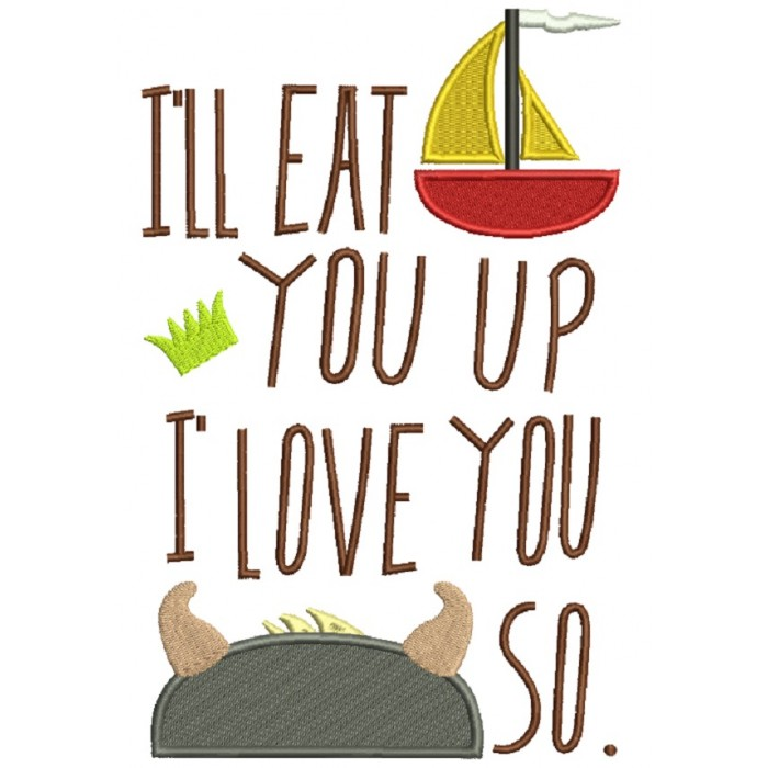I'll Eat You Up I Love You So Inspired By Where the Wild Things Are Filled Machine Embroidery Design Digitized Pattern