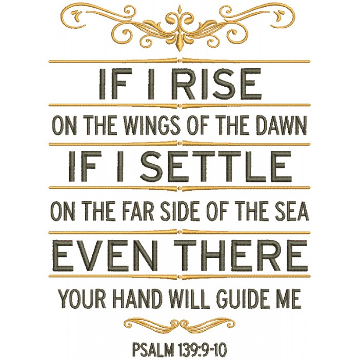 If I Rise On The Wings Of The Dawn If I Settle On The Far Side Of The Sea Even There Your Hand Will Guide Me Psalm 139-9 Bible Verse Religious Filled Machine Embroidery Design Digitized Pattern