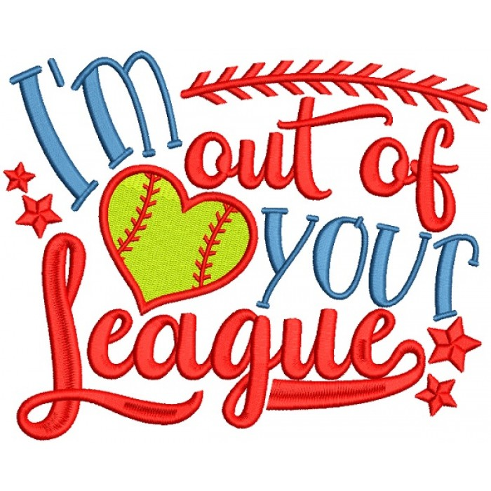 I'm Out Of Your League Baseball Filled Machine Embroidery Design Digitized Pattern