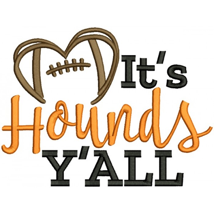 It's Hounds Y'ALL Love Football Filled Machine Embroidery Design Digitized Pattern