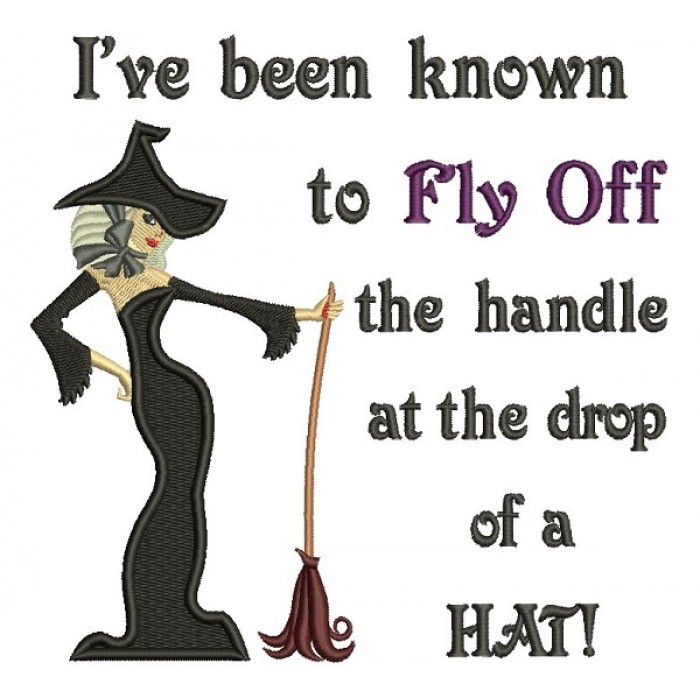 I've Been KNown To Fly Off The Handle At The Drop Of a Hat Witch Halloween Filled Machine Embroidery Design Digitized Pattern