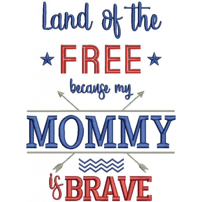 Land Of The Free Because My Mommy Is Brave Patriotic Filled Machine Embroidery Design Digitized Pattern