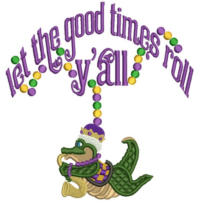 Let The Good Time Roll Y'all Mardi Grass Filled Machine Embroidery Design Digitized Pattern