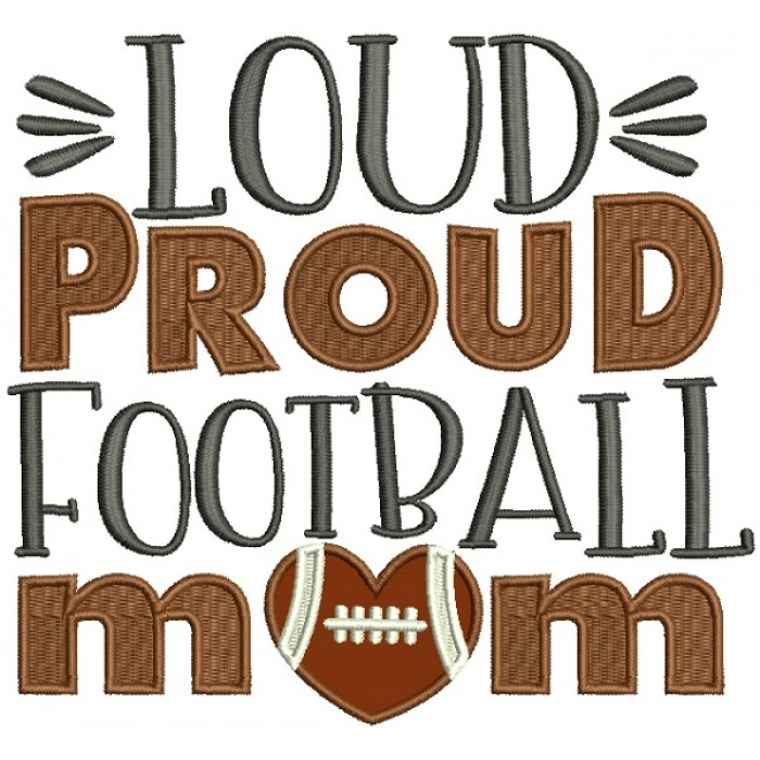 Loud Proud Football Mom Applique Machine Embroidery Design Digitized Pattern