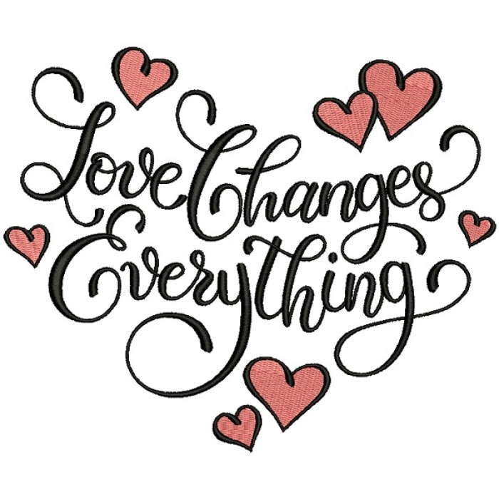 Love Changes Everything Filled Machine Embroidery Design Digitized Pattern