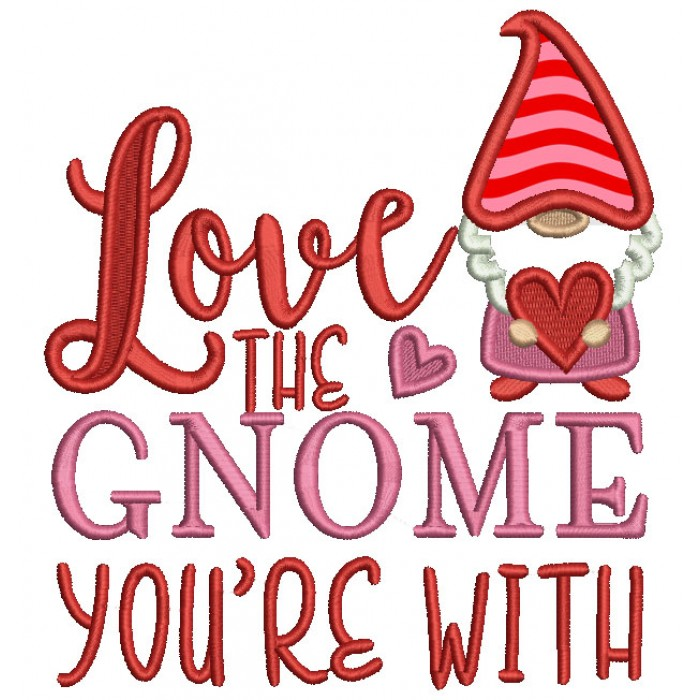 Love The Gnome You're With Applique Machine Embroidery Design Digitized Pattern