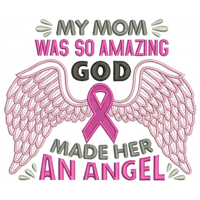 My Mom Was So Amazing God Made Her An Angel Breast Cancer Awareness Filled Machine Embroidery Design Digitized Pattern