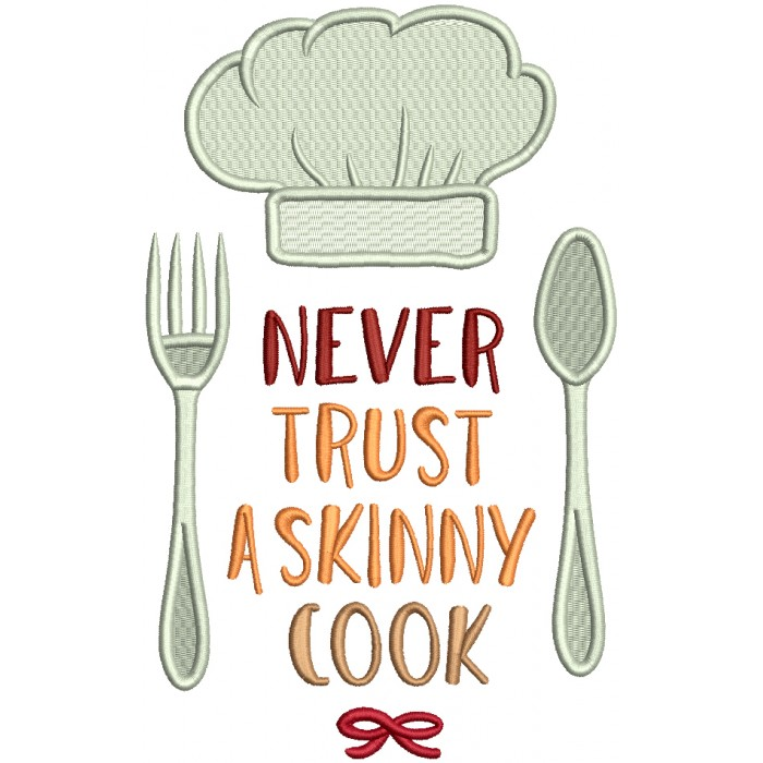 Never Trust A Skinny Cook Filled Machine Embroidery Design Digitized Pattern
