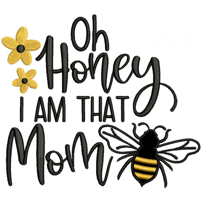 Oh Honey I Am That Mom Bee Applique Machine Embroidery Design Digitized Pattern