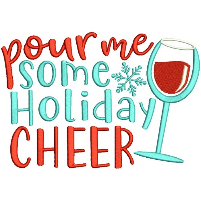 Pour Me Some Holiday Cheer Glass Of Wine Christmas Applique Machine Embroidery Design Digitized Pattern