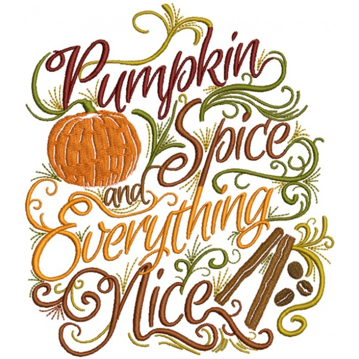 Pumpkin Spice And Everything Nice Thanksgiving Filled Machine Embroidery Design Digitized Pattern