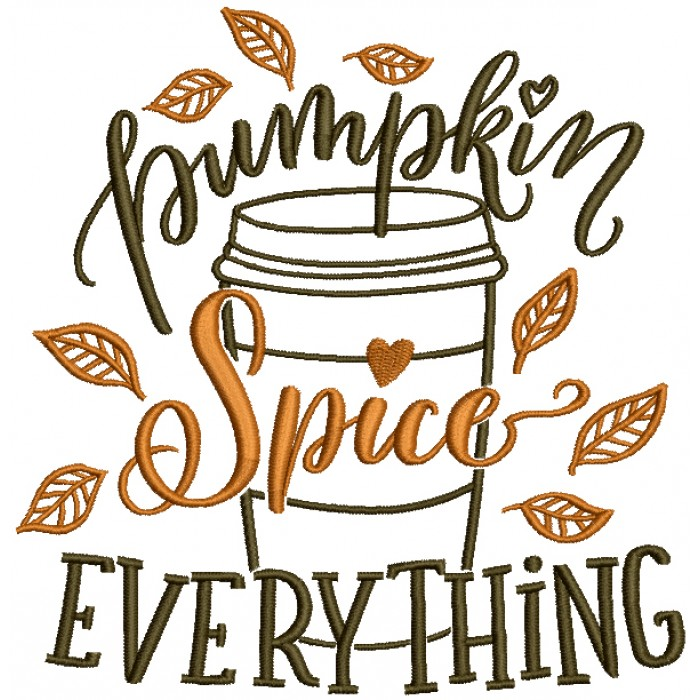 Pumpkin Spice Everything Cup Of Coffee Filled Machine Embroidery Design Digitized Pattern