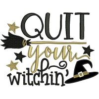 Quit Your Witchin Halloween Applique Machine Embroidery Design Digitized Pattern