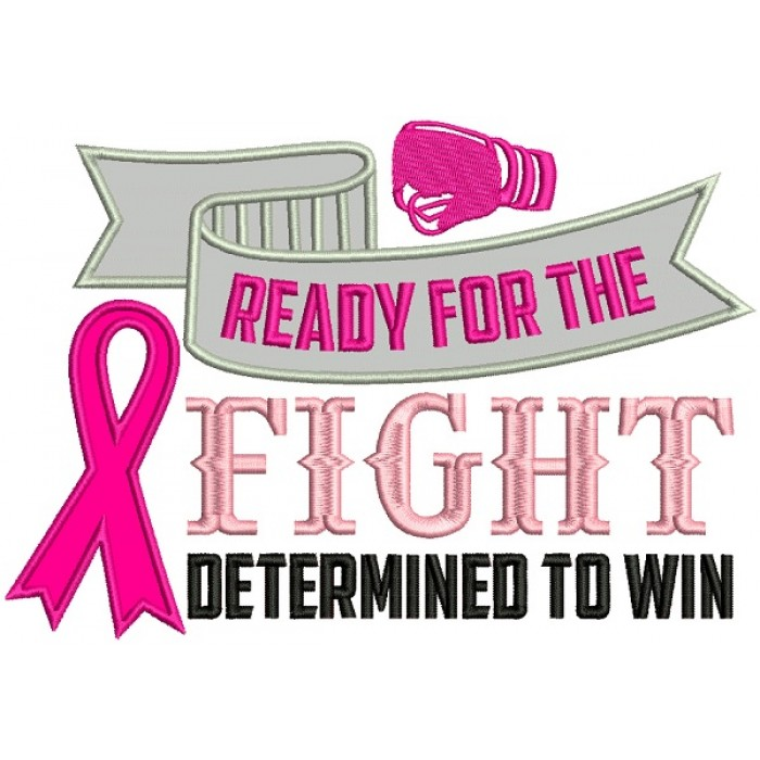 Ready For The Fight Determined To Win Breast Cancer Awareness Applique Machine Embroidery Design Digitized Pattern