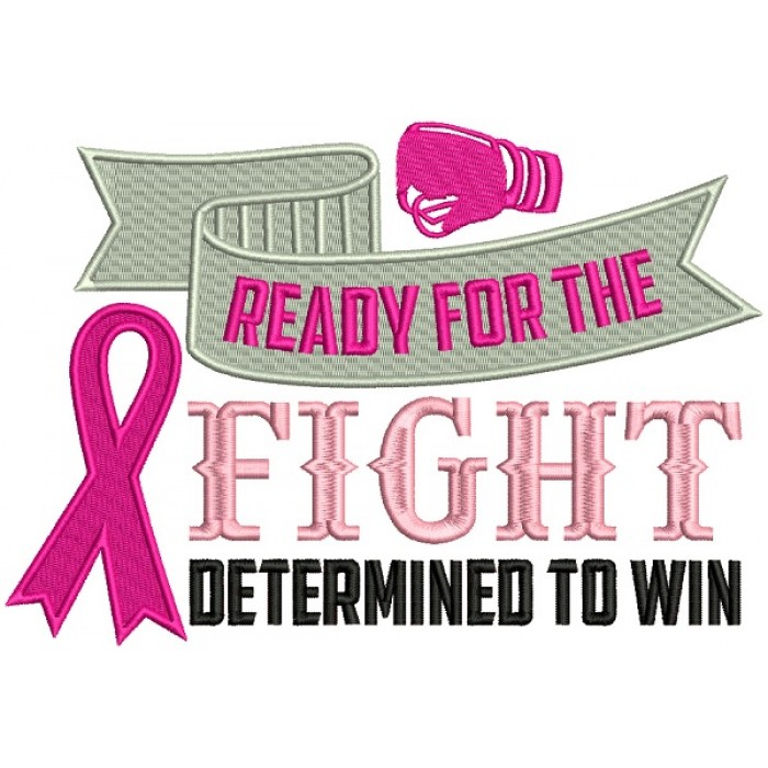 Ready For The Fight Determined To Win Breast Cancer Awareness Filled Machine Embroidery Design Digitized Pattern