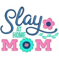 Slay At Home Mom Applique Machine Embroidery Design Digitized Pattern