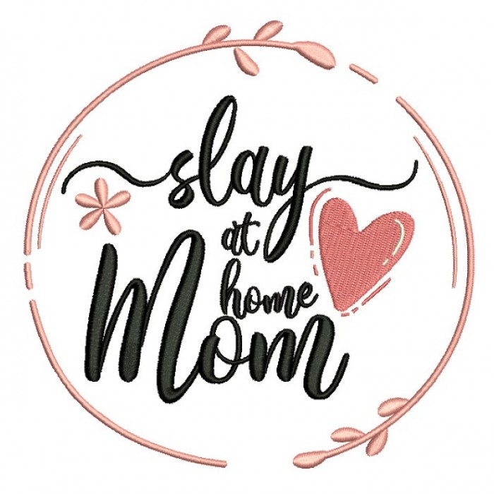 Slay At Home Mom Filled Machine Embroidery Design Digitized Pattern