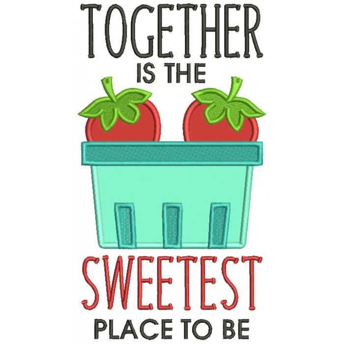 Together Is The Sweetest Place To Be Strawberries Applique Machine Embroidery Design Digitized Pattern