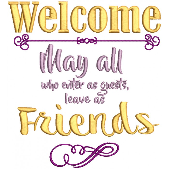 Welcome May All Who Enter As Guests Leave As Friends Filled Machine Embroidery Design Digitized Pattern