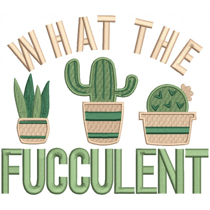 What The Fucculent Filled Machine Embroidery Design Digitized Pattern