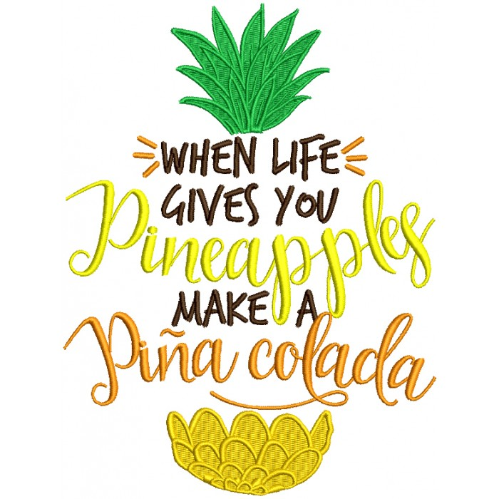 When Life Gives You Pineapples Make a Pina Colada Filled Machine Embroidery Design Digitized Pattern