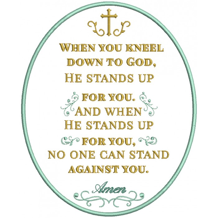 When You Kneel Down To God He Stands Up For You And When He Stands Up For You No One Can Stand Against You Amen Religious Filled Machine Embroidery Digitized Design Pattern