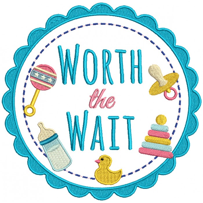 Worth The Wait Baby Filled Machine Embroidery Design Digitized Pattern