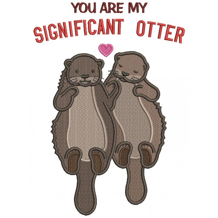 You Are My Significant Otter Filled Machine Embroidery Design Digitized Pattern