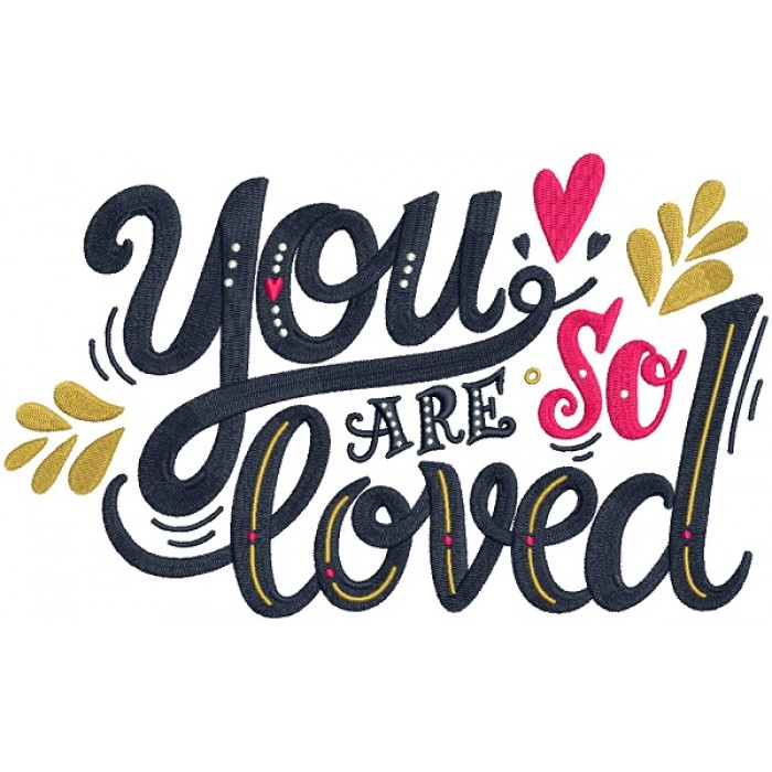 You Are So Loved Filled Machine Embroidery Design Digitized Pattern