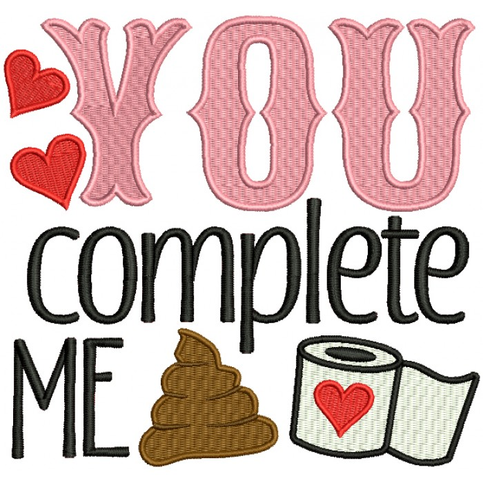You Complete Me Poop With Toilet Paper Filled Machine Embroidery Design Digitized Pattern