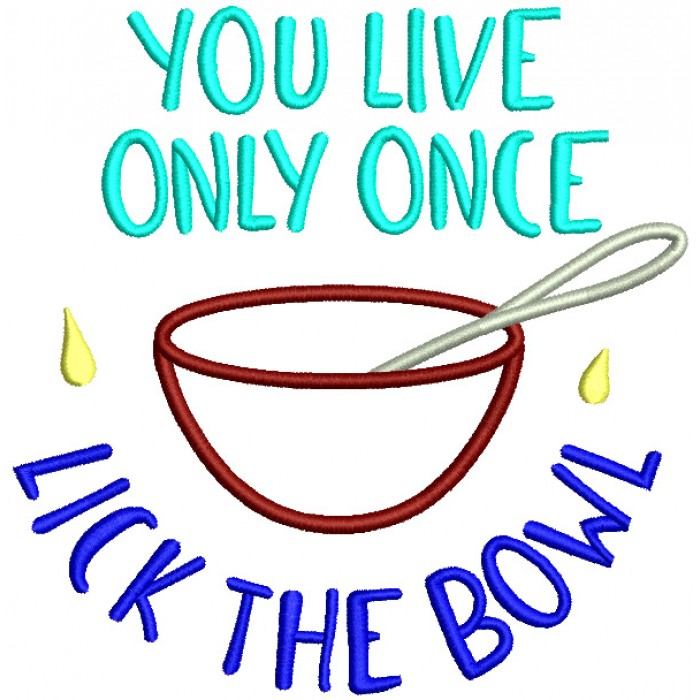 You Live Only Once Lick The Bowl Cooking Filled Machine Embroidery Design Digitized Pattern
