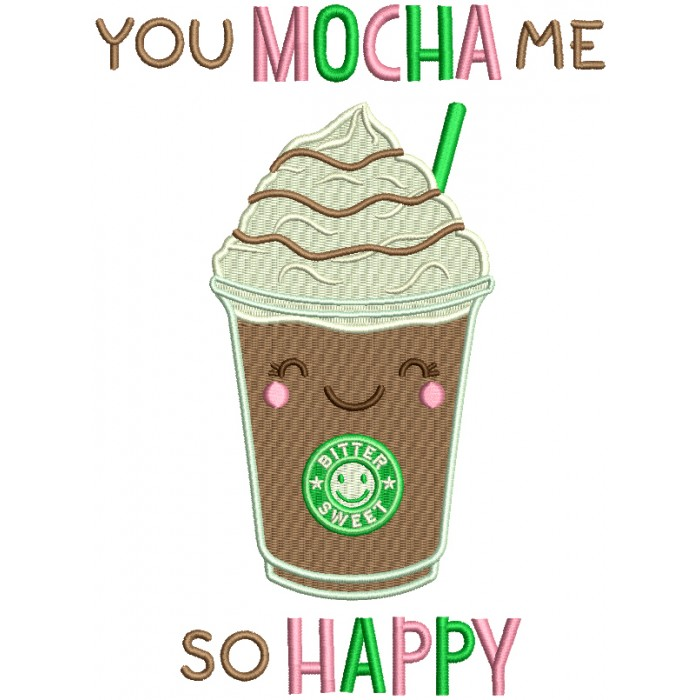 You Mocha Me So Happy Coffee Filled Machine Embroidery Design Digitized Pattern