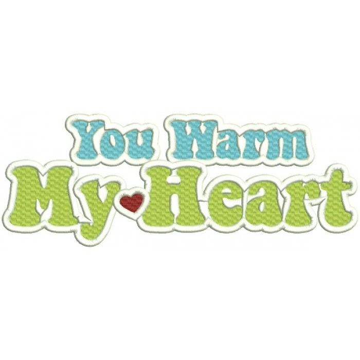 You Warm My Heart Filled Machine Embroidery Design Digitized Pattern