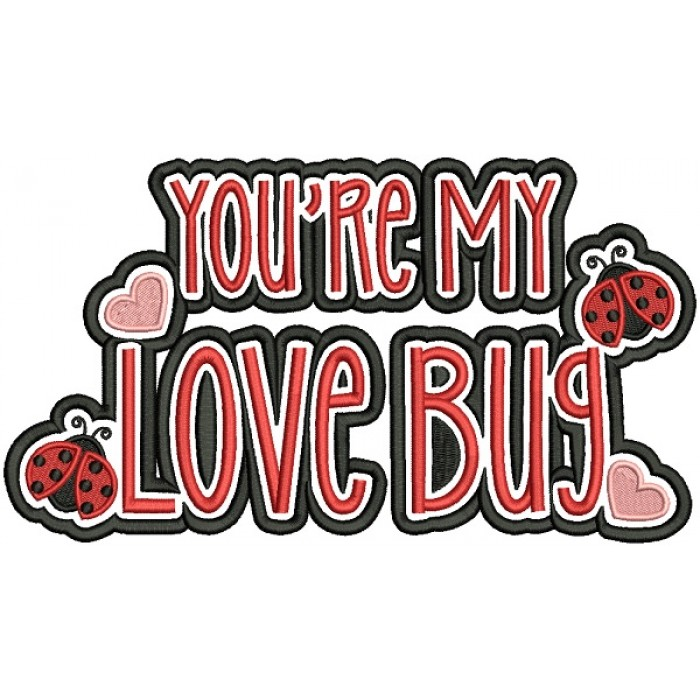 You're My Love Bug Filled Machine Embroidery Design Digitized Pattern