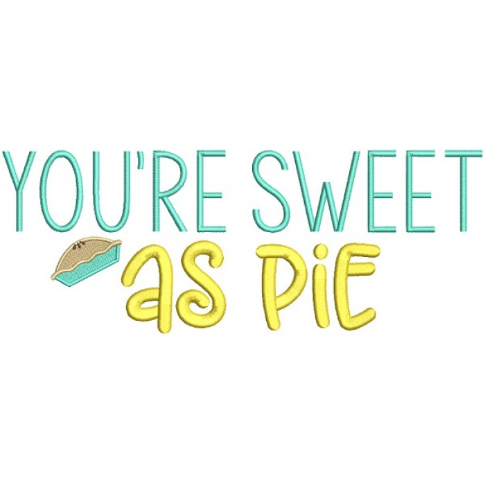 You're Sweet As a Pie Filled Machine Embroidery Design Digitized Pattern