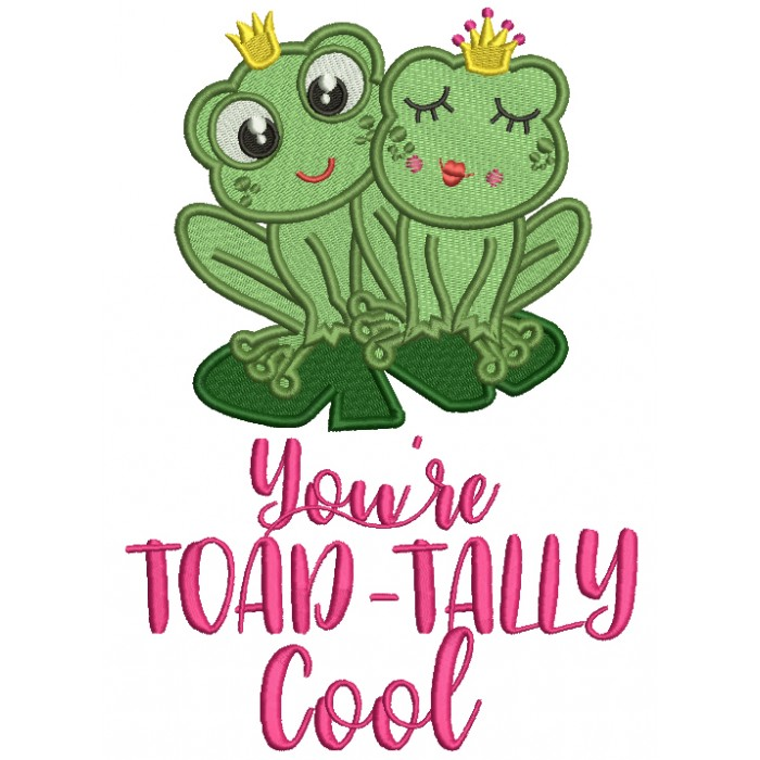 You're Toad-Tally Cool Filled Machine Embroidery Design Digitized Pattern