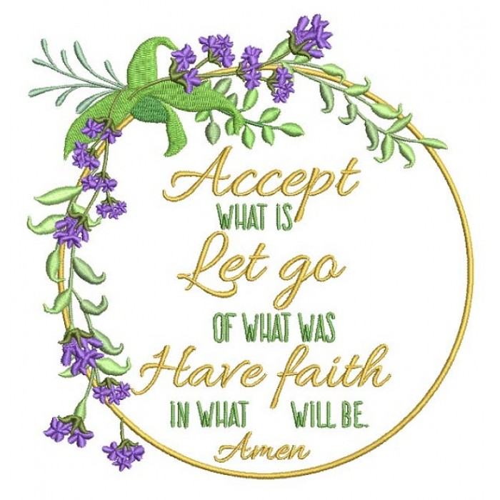 Accept What Is Let Go Of What Was Have Faith In What Will Be Amen Religious Filled Machine Embroidery Design Digitized Pattern