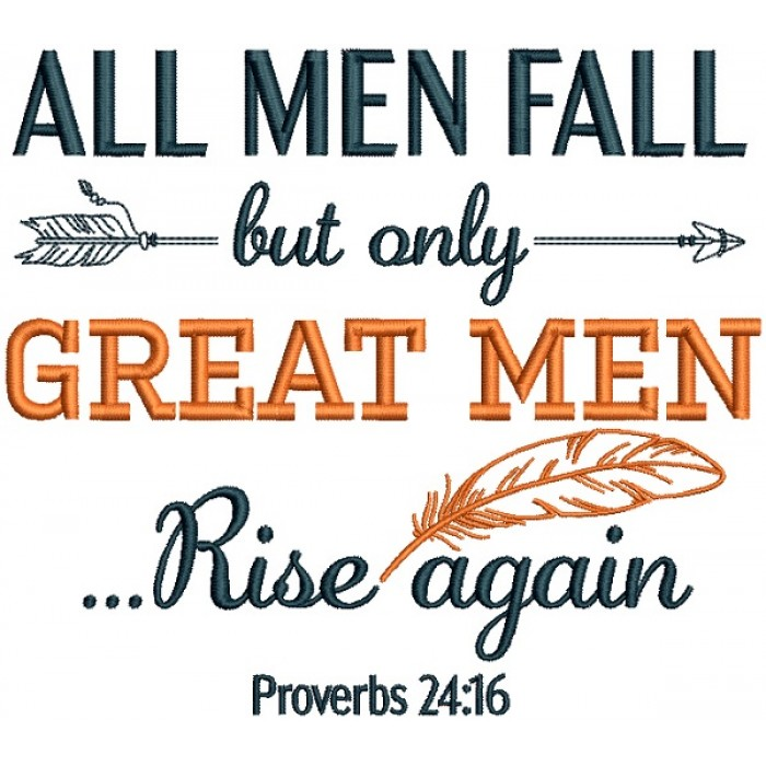 All Men Fall But Only Great Men Rise Again Proverbs 24-16 Bible Verse Religious Filled Machine Embroidery Design Digitized Pattern