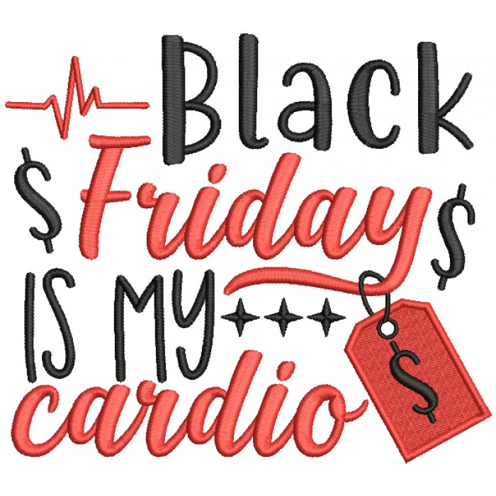 Black Friday Is My Cardio Filled Machine Embroidery Design Digitized Pattern