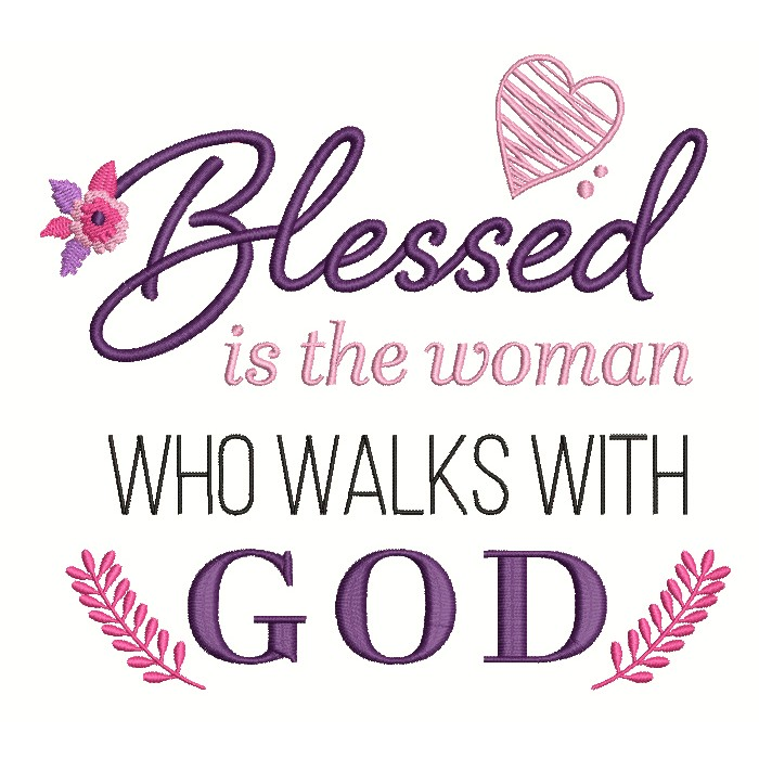 Blessed Is The Woman Who Walks With God Filled Machine Embroidery Design Digitized Pattern