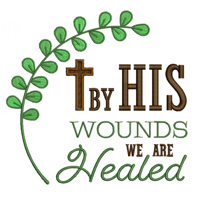 By His Wounds We Are Healed Religious Filled Machine Embroidery Design Digitized Pattern