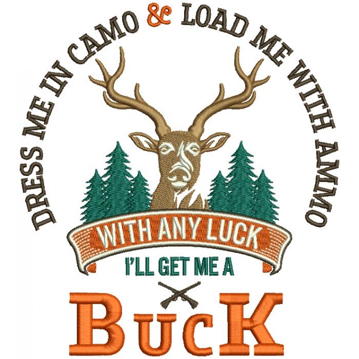 Dress Me In Camo And Load Me With Ammo With Any Luck I'll Get Me a Buck Hunting Filled Machine Embroidery Design Digitized Pattern
