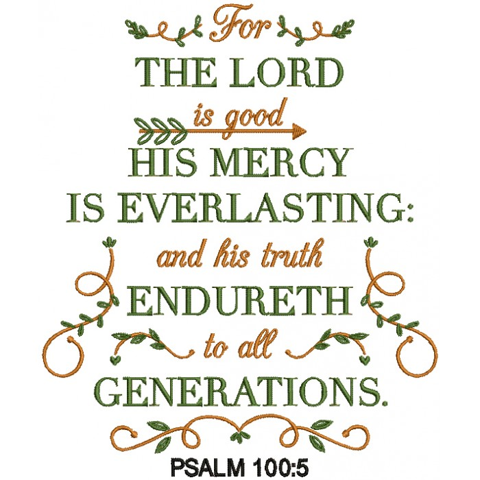 For The Lord Is Good His Mercy Is Everlasting And His Truth Endureth To All Generations Psalm 100-5 Bible Verse Religious Filled Machine Embroidery Design Digitized Pattern
